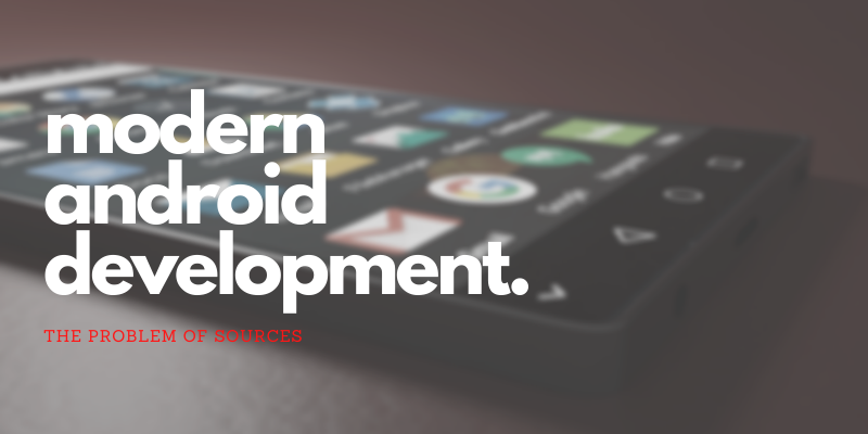Modern Android Development: The problem of sources